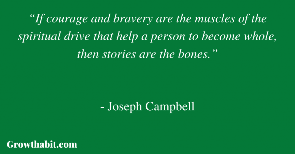 """Joseph Campbell Quote: """"If courage and bravery are the muscles of the spiritual drive that help a person to become whole, then stories are the bones."""""""
