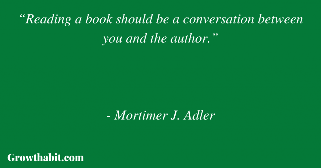 """Mortimer Adler Quote: """"Reading a book should be a conversation between you and the author."""""""