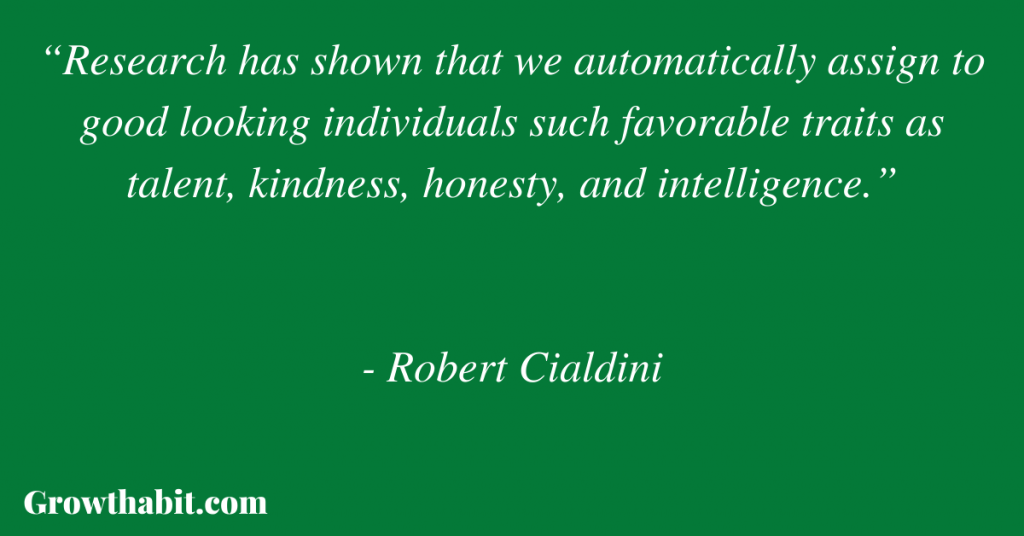 """Robert Cialdini Quote: """"Research has shown that we automatically assign to good looking individuals such favorable traits as talent, kindness, honesty, and intelligence."""""""
