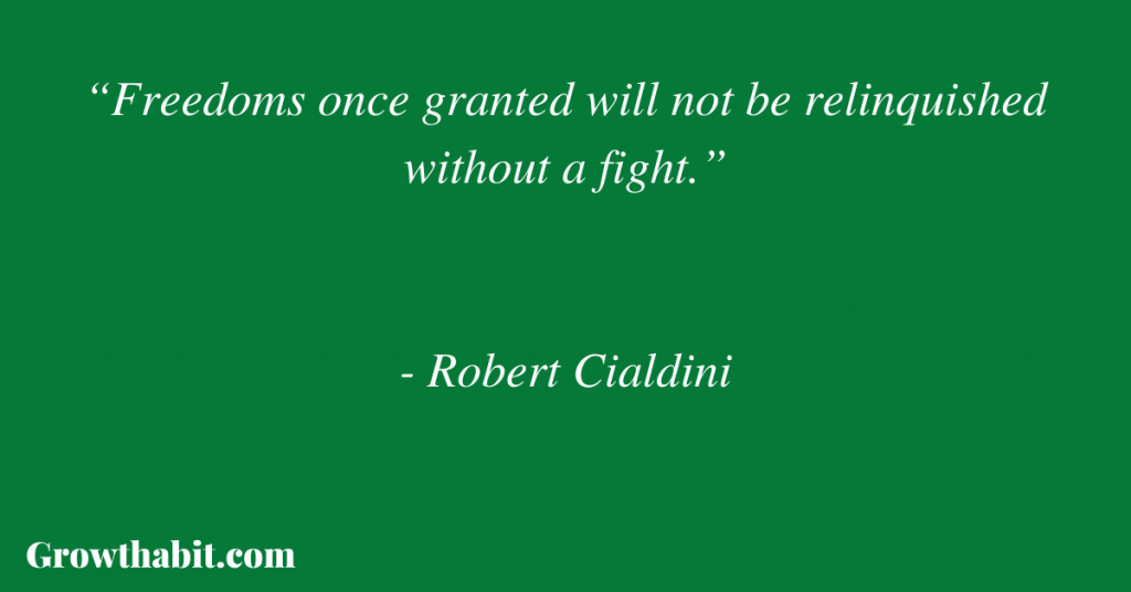 """Robert Cialdini Quote: """"Freedoms once granted will not be relinquished without a fight."""""""