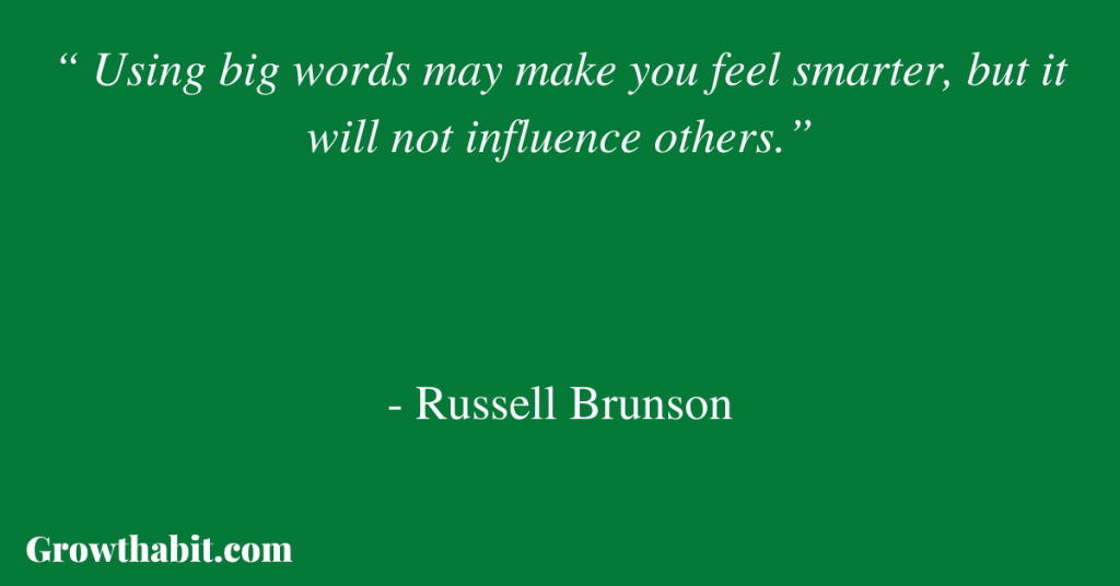 """Russell Brunson Quote: """" Using big words may make you feel smarter, but it will not influence others."""""""
