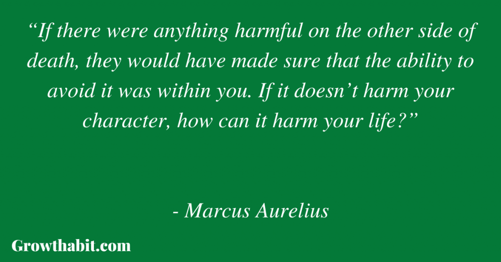 """Marcus Aurelius Quote: """"If there were anything harmful on the other side of death, they would have made sure that the ability to avoid it was within you. If it doesn't harm your character, how can it harm your life?"""""""