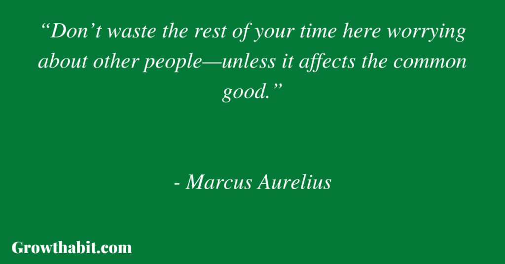 """Marcus Aurelius Quote: """"Don't waste the rest of your time here worrying about other people—unless it affects the common good."""""""
