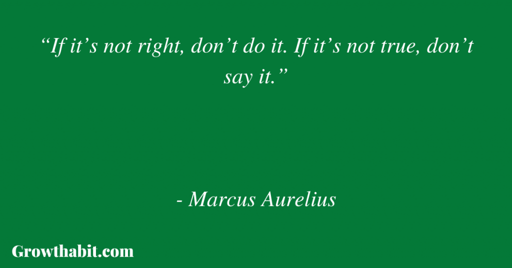 """Marcus Aurelius Quote: """"If it's not right, don't do it. If it's not true, don't say it."""""""